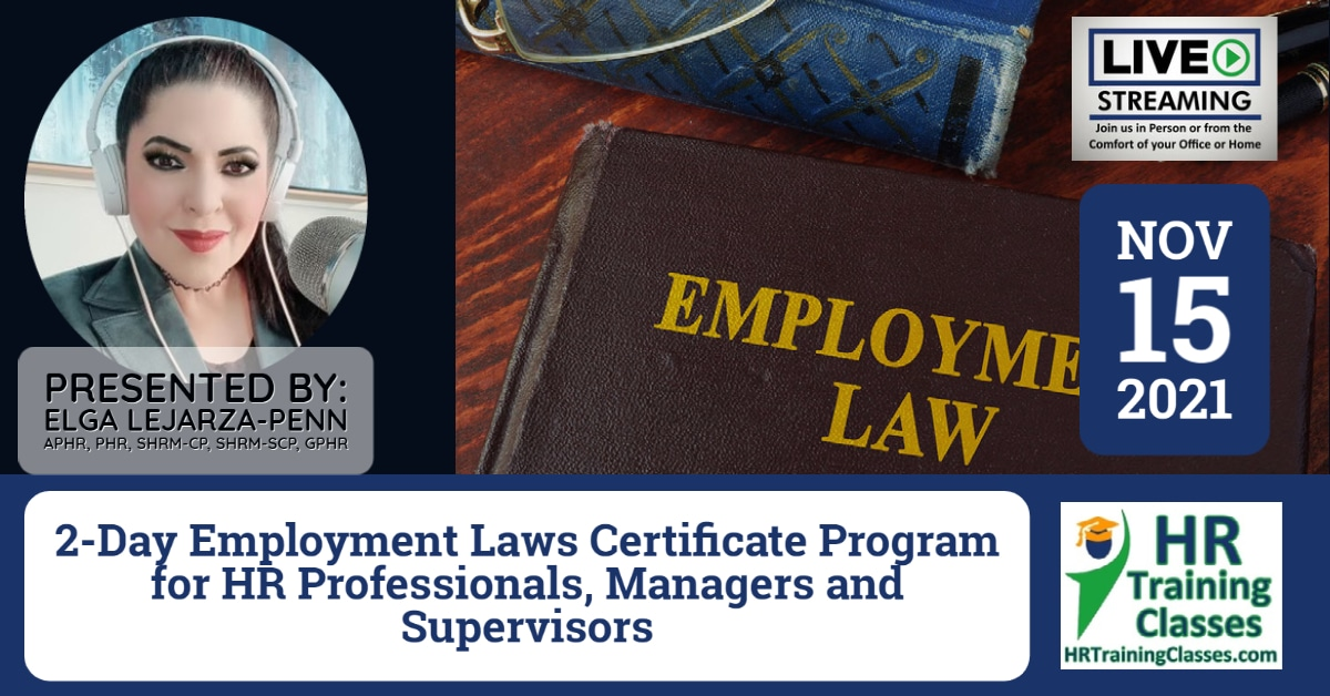 (HRTrainingClasses) (11-15-2021) 2-Day Employment Laws Certificate Program for HR Professionals, Managers and Supervisors with Elga Lejarza-Penn