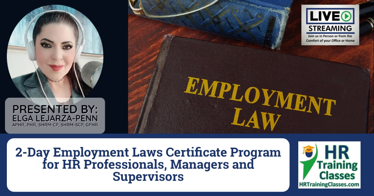(HRTrainingClasses) 2-Day 2-Day Employment Laws Certificate Program for HR Professionals, Managers and Supervisors with Elga Lejarza-Penn