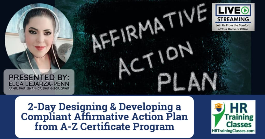 (HRTrainingClasses) 2-Day Designing and Developing a Compliant Affirmative Action Plan from A-Z Certificate Program with Elga Lejarza-Penn
