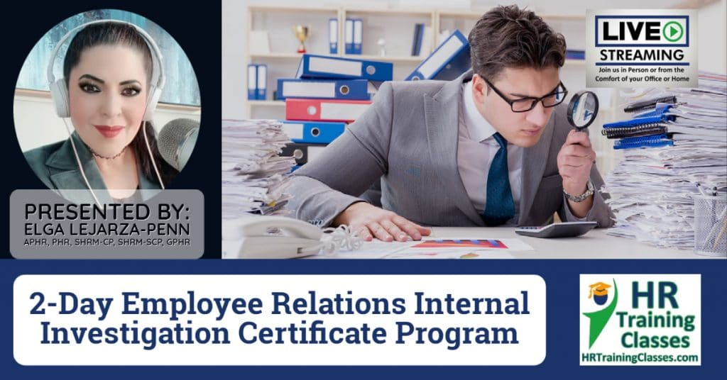 (HRTrainingClasses) 2-Day Employee Relations Internal Investigation Certificate Program with Elga Lejarza-Penn