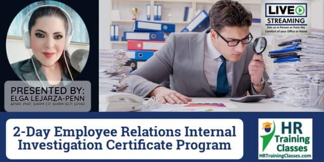 (HRTrainingClasses) 2-Day Employee Relations Internal Investigation Certificate Program with Elga Lejarza-Penn
